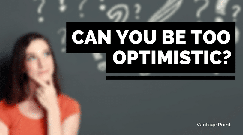 5 Times Being Too Optimistic Might Actually Be A Bad Thing
