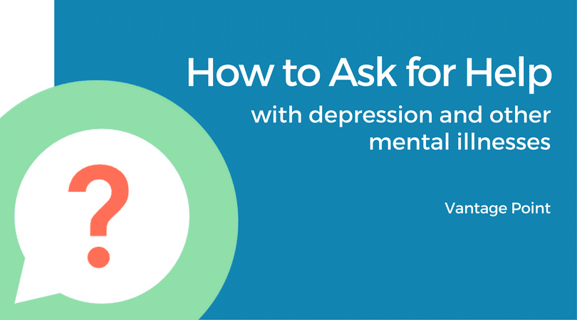 How to Ask for Help With Depression and Other Mental Illnesses