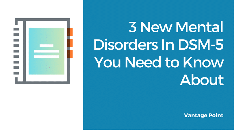 3 New Mental Disorders In DSM 5 You Need to Know