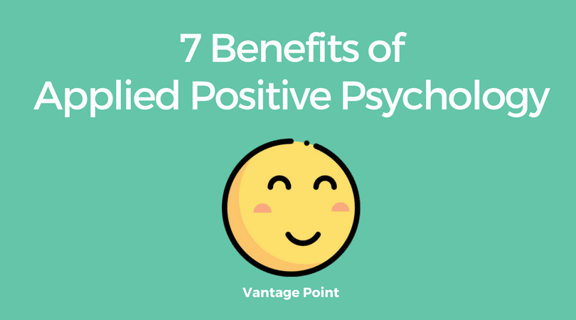 7 Benefits of Applied Positive Psychology